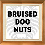 Bruised Dog Nuts