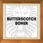 Butterscotch Boner